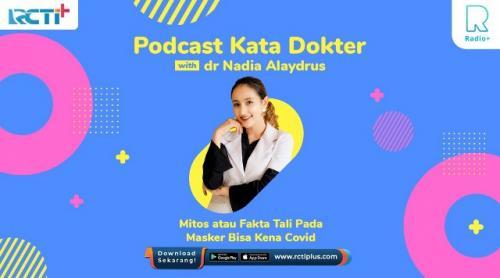 Podcast Kata Dokter bersama dr Nadia Alaydrus membahas tali masker. (Foto: RCTI+)
