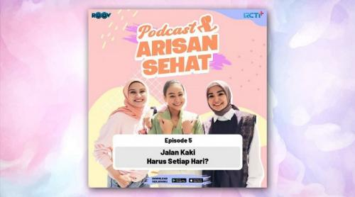 Podcast Arisan Sehat membahas manfaat jalan sehat. (Foto: rctiplus)